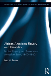 African American Slavery and Disability: Bodies, Property and Power in the Antebellum South, 1800-1860