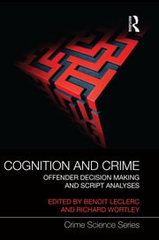 Cognition and Crime: Offender Decision Making and Script Analyses