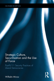 Strategic Culture, Securitisation and the Use of Force: Post-9/11 Security Practices of Liberal Democracies