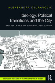 Ideology, Political Transitions and the City: The Case of Mostar, Bosnia and Herzegovina