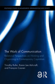 The Work of Communication: Relational Perspectives on Working and Organizing in Contemporary Capitalism