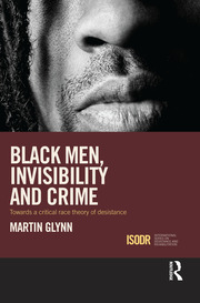 Black Men, Invisibility and Crime: Towards a Critical Race Theory of Desistance