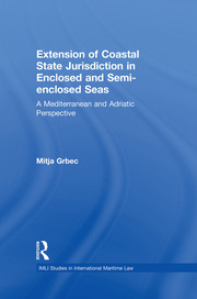 The Extension of Coastal State Jurisdiction in Enclosed or Semi-Enclosed Seas: A Mediterranean and Adriatic Perspective