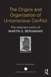 The Origins and Organization of Unconscious Conflict: The Selected Works of Martin S. Bergmann