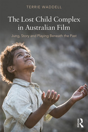 The Lost Child Complex in Australian Film: Jung, Story and Playing Beneath the Past
