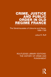 Crime, Justice and Public Order in Old Regime France: The Sénéchaussées of Libourne and Bazas, 1696-1789
