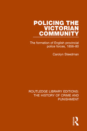 Policing the Victorian Community: The Formation of English Provincial Police Forces, 1856-80