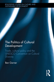 The Politics of Cultural Development: Trade, cultural policy and the UNESCO Convention on Cultural Diversity