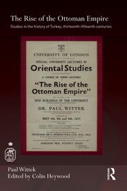 The Rise of the Ottoman Empire: Studies in the History of Turkey, thirteenth–fifteenth Centuries