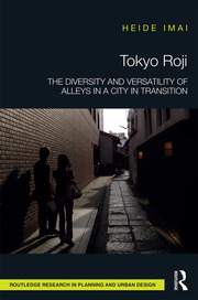 Tokyo Roji: The Diversity and Versatility of Alleys in a City in Transition