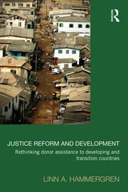 Justice Reform and Development: Rethinking Donor Assistance to Developing and Transitional Countries