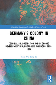 Germany's Colony in China: Colonialism, Protection and Economic Development in Qingdao and Shandong, 1898-1914