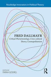 Fred Dallmayr: Critical Phenomenology, Cross-cultural Theory, Cosmopolitanism