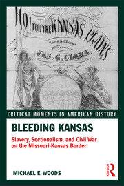 Bleeding Kansas: Slavery, Sectionalism, and Civil War on the Missouri-Kansas Border