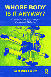 Whose Body is it Anyway?: A sociological reflection upon fitness and wellbeing
