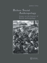Before Social Anthropology: Essays on the History of British Anthropology