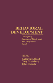 Behavioral Development: Concepts of Approach/Withdrawal and Integrative Levels