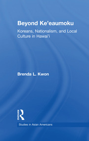Beyond Ke'eaumoku: Koreans, Nationalism, and Local Culture in Hawai'i