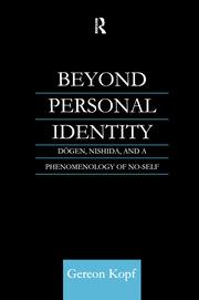 Beyond Personal Identity: Dogen, Nishida, and a Phenomenology of No-Self
