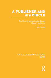 A Publisher and his Circle: The Life and Work of John Taylor, Keats' Publisher