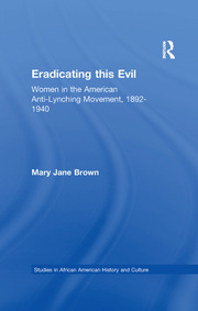 Eradicating this Evil: Women in the American Anti-Lynching Movement, 1892-1940