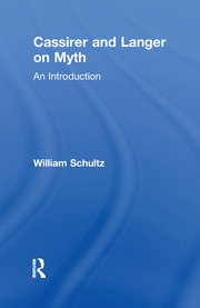 Cassirer and Langer on Myth: An Introduction