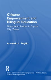 Chicano Empowerment and Bilingual Education: Movimiento Politics in Crystal City, Texas