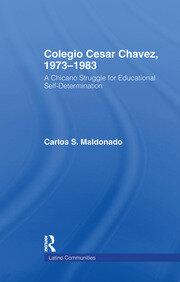 Colegio Cesar Chavez, 1973-1983: A Chicano Struggle for Educational Self-Determination