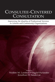 Consultee-Centered Consultation: Improving the Quality of Professional Services in Schools and Community Organizations