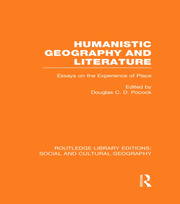 Humanistic Geography and Literature (RLE Social & Cultural Geography): Essays on the Experience of Place