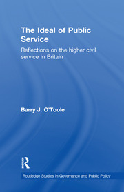The Ideal of Public Service: Reflections on the Higher Civil Service in Britain