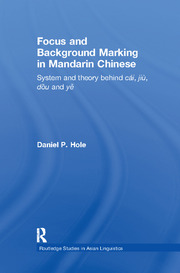 Focus and Background Marking in Mandarin Chinese: System and Theory behind cai, jiu, dou and ye