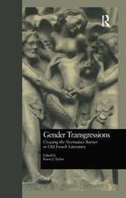 Gender Transgressions: Crossing the Normative Barrier in Old French Literature