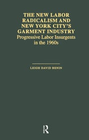 The New Labor Radicalism and New York City's Garment Industry: Progressive Labor Insurgents During the 1960s