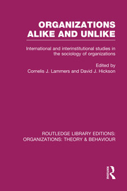 Organizations Alike and Unlike (RLE: Organizations): International and Inter-Institutional Studies in the Sociology of Organizations