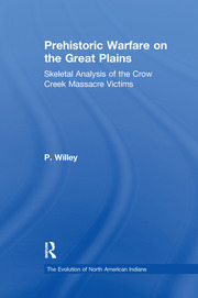 Prehistoric Warfare on the Great Plains: Skeletal Analysis of the Crow Creek Massacre Victims