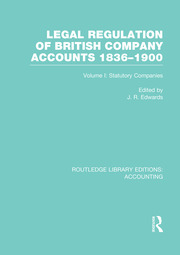 Legal Regulation of British Company Accounts 1836-1900 (RLE Accounting): Volume 1