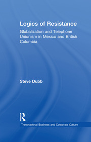 Logics of Resistance: Globalization and Telephone Unionism in Mexico and British Columbia