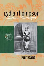 Lydia Thompson: Queen of Burlesque