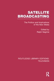 Satellite Broadcasting: The Politics and Implications of the New Media