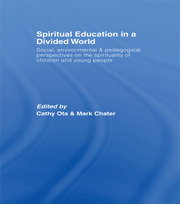 Spiritual Education in a Divided World: Social, Environmental and Pedagogical Perspectives on the Spirituality of Children and Young People