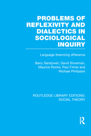 Problems of Reflexivity and Dialectics in Sociological Inquiry (RLE Social Theory): Language Theorizing Difference