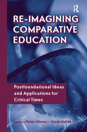 Re-Imagining Comparative Education: Postfoundational Ideas and Applications for Critical Times