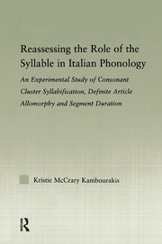 Reassessing the Role of the Syllable in Italian Phonology: An Experimental Study of Consonant Cluster Syllabification, Definite Article Allomorphy, and Segment Duration
