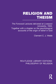 Religion and Theism: The Forwood Lectures Delivered at Liverpool University, 1933. Together with a Chapter on the Psychological Accounts of the Origin of Belief in God