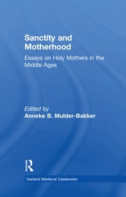 Sanctity and Motherhood: Essays on Holy Mothers in the Middle Ages