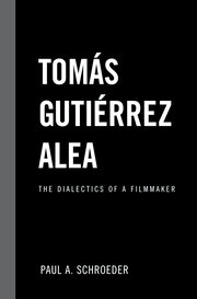 Tomas Gutierrez Alea: The Dialectics of a Filmmaker