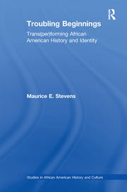 Troubling Beginnings: Trans(per)forming African American History and Identity