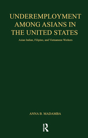 Underemployment Among Asians in the United States: Asian Indian, Filipino, and Vietnamese Workers