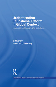Understanding Educational Reform in Global Context: Economy, Ideology, and the State